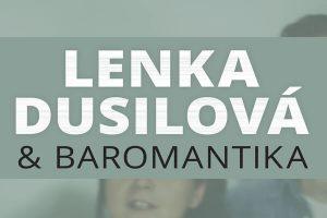LENKA DUSILOVÁ & BAROMANTIKA – koncert zrušený